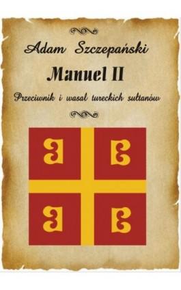 Manuel II - Adam Szczepański - Ebook - 978-83-61184-32-4