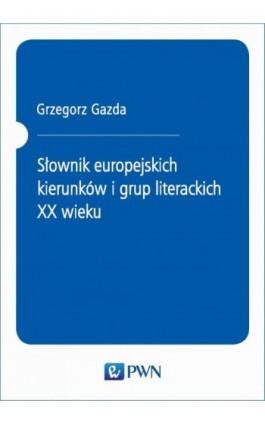 Słownik europejskich kierunków i grup literackich XX wieku - Grzegorz Gazda - Ebook - 978-83-01-15724-1