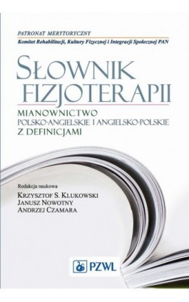 Słownik fizjoterapii. Mianownictwo polsko-angielskie i angielsko-polskie z definicjami - Ebook - 978-83-200-4816-2
