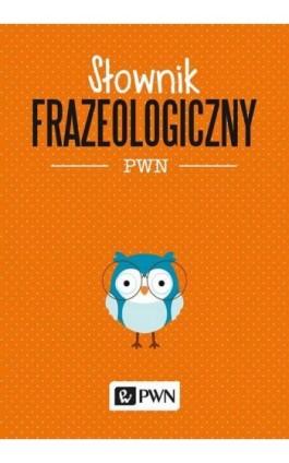 Słownik frazeologiczny PWN - Aleksandra Kubiak-Sokół - Ebook - 978-83-01-20874-5