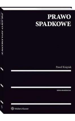 Prawo spadkowe - Paweł Księżak - Ebook - 978-83-8107-444-5