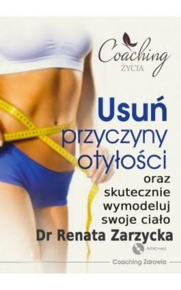 Usuń przyczyny otyłości i skutecznie wymodeluj swoje ciało - mgr Renata Zarzycka - Audiobook - 978-83-7853-472-3