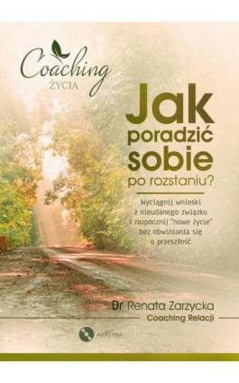 Jak poradzić sobie po rozstaniu? Wyciągnij wnioski z nieudanego związku i rozpocznij nowe życie - mgr Renata Zarzycka - Audiobook - 978-83-7853-475-4