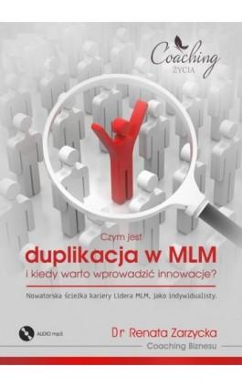 Czym jest duplikacja w MLM i kiedy warto wprowadzić innowacje? Nowatorska ścieżka kariery lidera MLM jako indywidualisty - mgr Renata Zarzycka - Audiobook - 978-83-7853-477-8