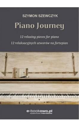 Piano journey 12 relaksacyjnych utworów na fortepian - Szymon Szewczyk - Ebook - 978-83-8166-176-8