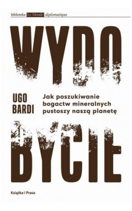 Wydobycie. Jak poszukiwanie bogactw mineralnych pustoszy naszą planetę - Ugo Bardi - Ebook - 978-83-66615-76-2