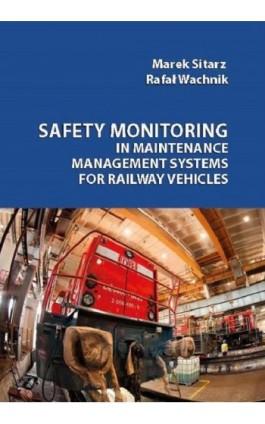 Safety monitoring in maintenance management systems for railway vehicles - Marek Sitarz - Ebook - 978-83-65621-85-6