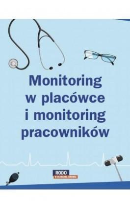 Monitoring w placówce i monitoring pracowników – poznaj różnice - Praca zbiorowa - Ebook - 978-83-269-9476-0