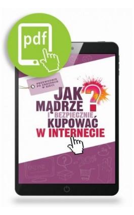 Jak mądrze i bezpiecznie kupować w Internecie - Jagoda Kowalczyk - Ebook - 978-83-65471-97-0