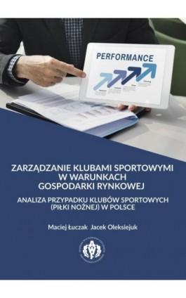 Zarządzanie klubami sportowymi w warunkach gospodarki rynkowej - analiza przypadku klubów sportowych (piłki nożnej) w Polsce - Ebook - 978-83-61830-55-9