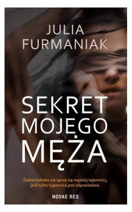 Sekret mojego męża - Julia Furmaniak - Ebook - 978-83-8219-153-0