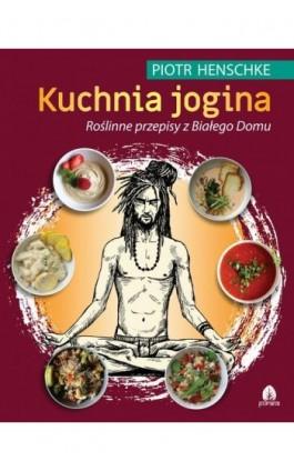 Kuchnia Jogina - Piotr Henschke - Ebook - 978-83-66200-29-6