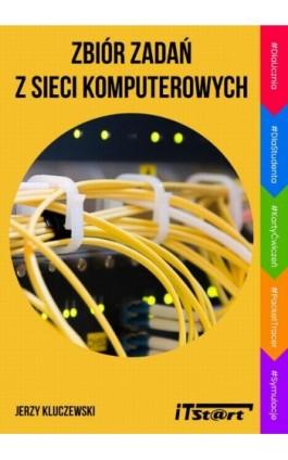 Zbiór zadań z sieci komputerowych - Jerzy Kluczewski - Ebook - 978-83-65645-33-3