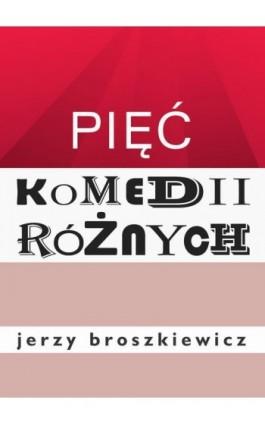 Pięć komedii różnych - Jerzy Broszkiewicz - Ebook - 978-83-66719-19-4