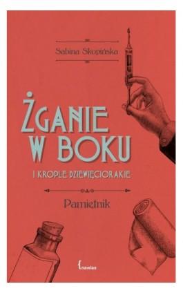 Żganie w boku i krople dziewięciorakie - Sabina Skopińska - Ebook - 978-83-958520-5-3