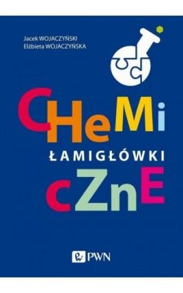 Chemiczne łamigłówki - Jacek Wojaczyński - Ebook - 978-83-01-21445-6