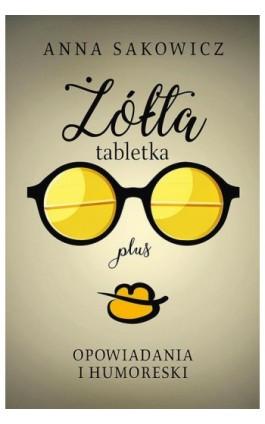 Żółta tabletka plus - Anna Sakowicz - Ebook - 978-83-65684-41-7