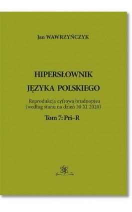 Hipersłownik języka Polskiego Tom 7: Pri–R - Jan Wawrzyńczyk - Ebook - 978-83-7798-527-4