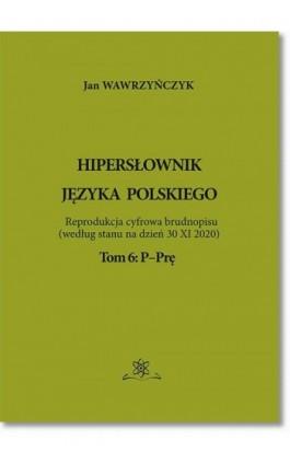 Hipersłownik języka Polskiego Tom 6: P-Prę - Jan Wawrzyńczyk - Ebook - 978-83-7798-526-7