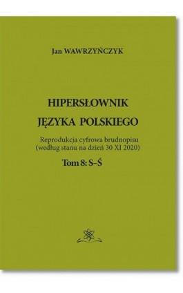 Hipersłownik języka Polskiego Tom 8: S-Ś - Jan Wawrzyńczyk - Ebook - 978-83-7798-528-1