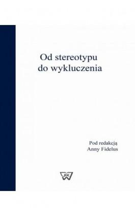 Od stereotypu do wykluczenia - Ebook - 978-83-64181-89-4