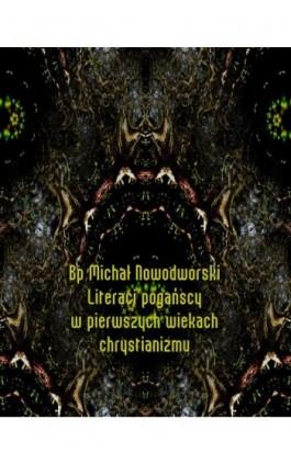 Literaci pogańscy w pierwszych wiekach chrystianizmu - Bp Michał Nowodworski - Ebook - 978-83-7639-139-7