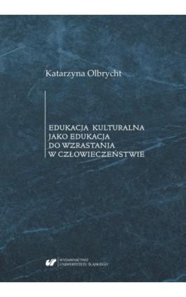 Edukacja kulturalna jako edukacja do wzrastania w człowieczeństwie - Katarzyna Olbrycht - Ebook - 978-83-226-3741-8