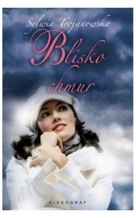 Blisko chmur - Sylwia Trojanowska - Ebook - 978-83-7835-492-5