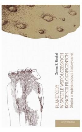 Planetoidy w świetle współczesnych koncepcji filozoficznych. - Zenon E. Roskal - Ebook - 978-83-242-6524-4