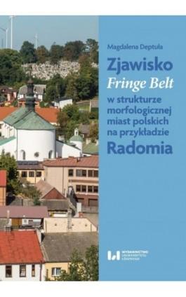 Zjawisko Fringe Belt w strukturze morfologicznej miast polskich na przykładzie Radomia - Magdalena Deptuła - Ebook - 978-83-8220-074-4