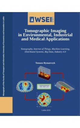 Tomographic imaging in environmental, industrial and medical applications - Tomasz Rymarczyk - Ebook - 978-83-66159-11-2