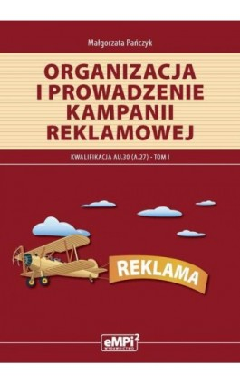 Organizacja i prowadzenie kampanii reklamowej. Kwalifikacja A.27. Tom I - Małgorzata Pańczyk - Ebook - 978-83-65149-87-9