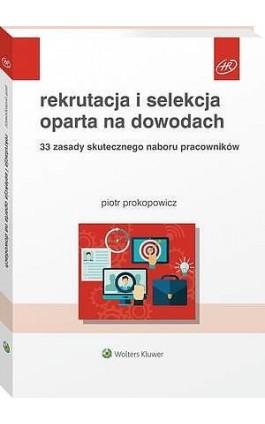 Rekrutacja i selekcja oparta na dowodach. 33 zasady skutecznego naboru pracowników - Piotr Prokopowicz - Ebook - 978-83-8092-771-1