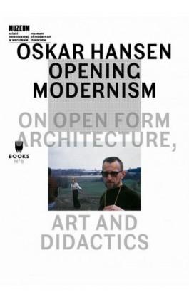 Oskar Hansen: Opening Modernism - Ebook - 978-83-64177-06-4