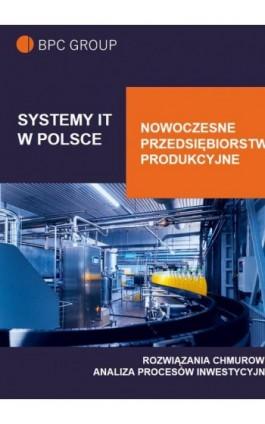 Systemy IT w Polsce. Nowoczesne Przedsiębiorstwo Produkcyjne - BPC GROUP POLAND - Ebook - 978-83-958854-5-7