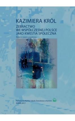 Żebractwo we współczesnej Polsce jako kwestia społeczna - Kazimiera Król - Ebook - 978-83-65038-20-3