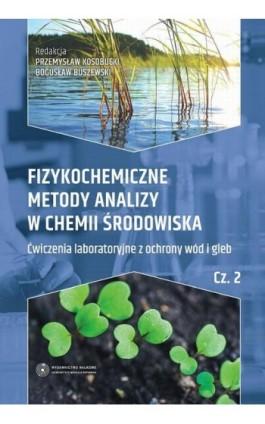 Fizykochemiczne metody analizy w chemii środowiska. Część II: Ćwiczenia laboratoryjne z ochrony wód i gleb - Ebook - 978-83-231-3526-5