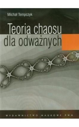 Teoria chaosu dla odważnych - Michał Tempczyk - Ebook - 978-83-01-21642-9