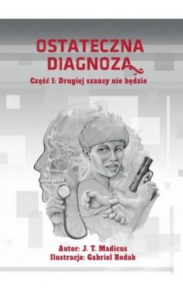 Ostateczna diagnoza: Drugiej szansy nie będzie - Jason T. Madicus - Ebook - 978-83-956890-2-4