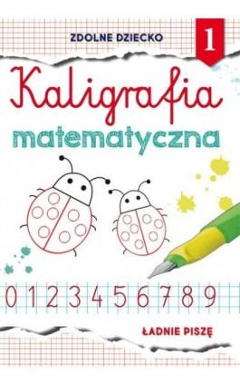Kaligrafia matematyczna 1 - Beata Guzowska - Ebook - 978-83-8114-920-4