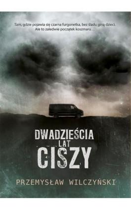 Dwadzieścia lat ciszy - Przemysław Wilczyński - Ebook - 978-83-287-1589-9