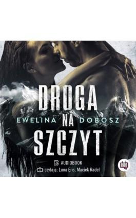 Droga na szczyt - Ewelina Dobosz - Audiobook - 978-83-66815-36-0