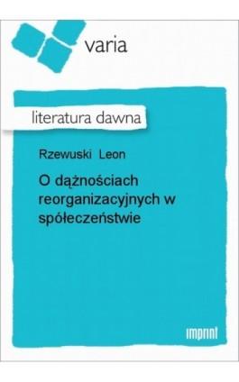 O dążnościach reorganizacyjnych w spółeczeństwie - Leon Rzewuski - Ebook - 978-83-270-1520-4