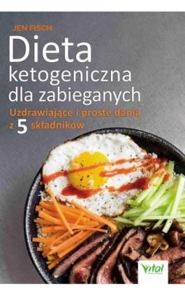Dieta ketogeniczna dla zabieganych. Uzdrawiające i proste dania z 5 składników - Jen Fisch - Ebook - 978-83-8168-460-6