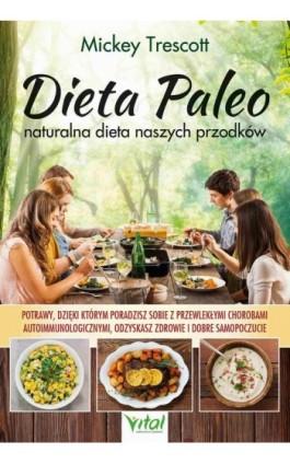Dieta Paleo – naturalna dieta naszych przodków. Potrawy, dzięki którym poradzisz sobie z przewlekłymi chorobami autoimmunologicz - Mickey Trescott - Ebook - 978-83-8168-659-4