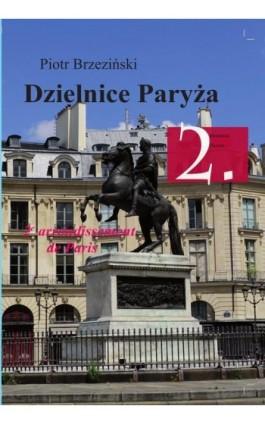 Dzielnice Paryża. 2. Dzielnica Paryża - Piotr Brzezinski - Ebook - 978-83-931309-8-6