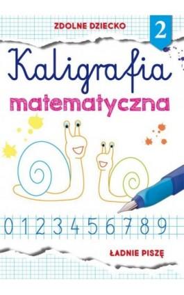Kaligrafia matematyczna 2 - Beata Guzowska - Ebook - 978-83-8114-921-1