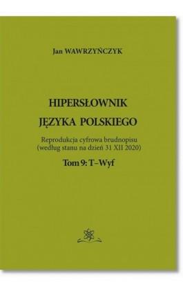 Hipersłownik języka Polskiego Tom 9: T-Wyf - Jan Wawrzyńczyk - Ebook - 978-83-7798-529-8