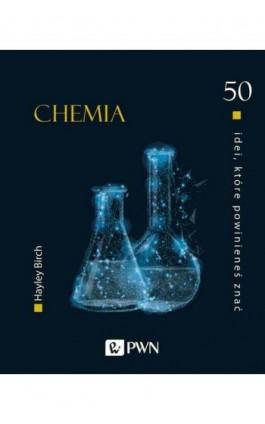 50 idei które powinieneś znać. Chemia - Hayley Birch - Ebook - 978-83-01-21566-8