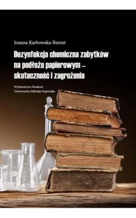 Dezynfekcja chemiczna zabytków na podłożu papierowym - skuteczność i zagrożenia - Joanna Karbowska-Berent - Ebook - 978-83-231-3088-8